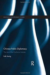 Chinese Public Diplomacy: The Rise of the Confucius Institute (Routledge New Diplomacy Studies) - Hartig, Falk