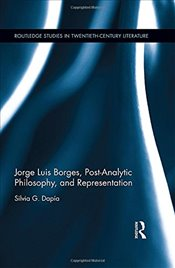 Jorge Luis Borges, Post-Analytic Philosophy, and Representation  - Dapía, Silvia G.