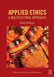 Applied Ethics 6e : A Multicultural Approach - May, Larry