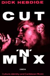Cut n Mix : Culture, Identity and Caribbean Music  - Hebdige, Dick