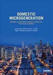 Domestic Microgeneration : Renewable and Distributed Energy Technologies, Policies and Economics - Staffell, Iain