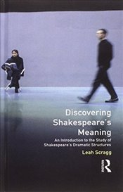 Discovering Shakespeares Meaning: An Introduction to the Study of Shakespeares Dramatic Structures - Scragg, Leah