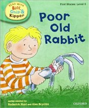 Poor Old Rabbit : Read With Biff, Chip and Kipper : First Stories Level 3 - Hunt, Roderick