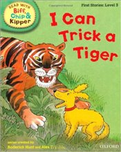 I can Trick a Tiger : Read With Biff, Chip and Kipper : First Stories Level 3 - Hunt, Roderick