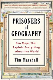Prisoners of Geography : Ten Maps That Explain Everything about the World - Marshall, Tim