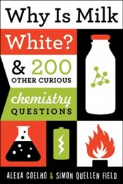 Why Is Milk White? : And 200 Other Curious Chemistry Questions - Coelho, Alexa