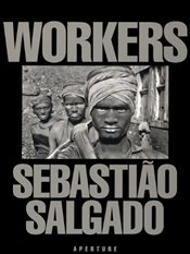 Workers : Archaeology of the Industrial Age - Salgado, Sebastiao