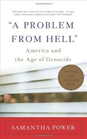 Problem from Hell : America and the Age of Genocide - Power, Samantha