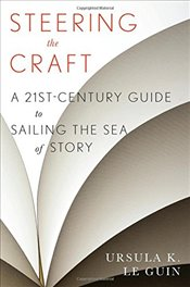 Steering the Craft : A Twenty-First-Century Guide to Sailing the Sea of Story - Le Guin, Ursula K.