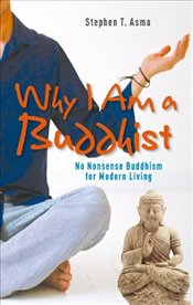 Why I am a Buddhist : No-nonsense Buddhism with Red Meat and Whiskey - Asma, Stephen T.