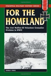 For the Homeland : The 31st Waffen-SS Volunteer Grenadier Division in World War II -