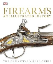 Firearms The Illustrated History  -