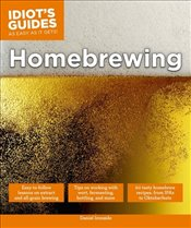 Idiots Guides : Homebrewing - Ironside, Daniel