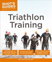 Idiots Guides : Triathlon Training - Katai, Steve