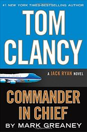 Tom Clancy Commander in Chief : A Jack Ryan Novel - Greaney, Mark