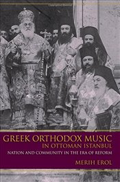 Greek Orthodox Music in Ottoman Istanbul : Nation and Community in the Era of Reform - Erol, Merih