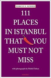 111 Places in Istanbul That You Must Not Miss - Schmid, Marcus X.