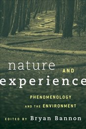 Nature and Experience : Phenomenology and the Environment - Bannon, Bryan E.