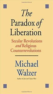 Paradox of Liberation: Secular Revolutions and Religious Counterrevolutions - Walzer, Michael