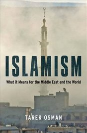 Islamism : What it Means for the Middle East and the World - Osman, Tarek