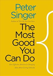 Most Good You Can Do : How Effective Altruism is Changing Ideas About Living Ethically - Singer, Peter