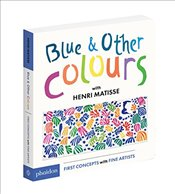 Blue and Other Colours: with Henri Matisse  - Matisse, Henri