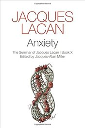 Anxiety : The Seminar of Jacques Lacan : Book X - Lacan, Jacques