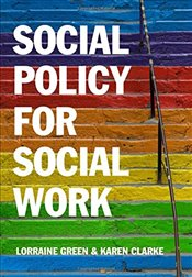 Social Policy for Social Work : A Critical Introduction to Key Themes and Issues - Green, Lorraine
