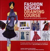 Fashion Design Drawing Course 2e : Principles, Practice, and Techniques - Tatham, Caroline