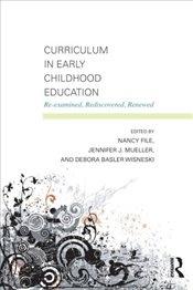 Curriculum in Early Childhood Education : Re-Examined, Rediscovered, Renewed - File, Nancy