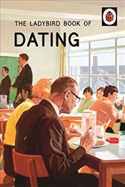 Ladybird Book of Dating : Ladybirds for Grown-Ups - Hazeley, Jason
