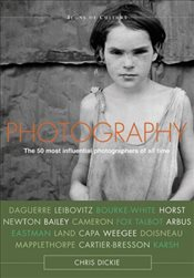 Photography: The 50 Most Influential Photographers of All Time (Icons of Culture) - Dickie, Chris