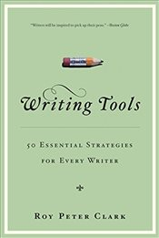 Writing Tools : 50 Essential Strategies for Every Writer - Clark, Roy Peter