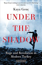 Under the Shadow : Rage and Revolution in Modern Turkey - Genç, Kaya