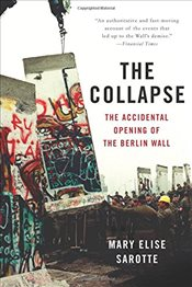 Collapse : Accidental Opening of the Berlin Wall - Sarotte, Mary Elise