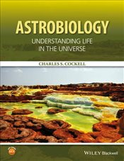 Astrobiology : Understanding Life in the Universe - Cockell, Charles S.