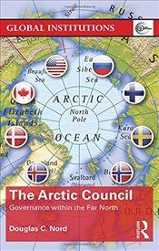 Arctic Council : Governance within the Far North  - Nord, Douglas C.