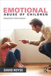 Emotional Abuse of Children : Essential Information - Royse, David