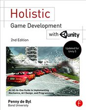 Holistic Game Development with Unity: An All-in-One Guide to Implementing Game Mechanics, Art, Desig - De Byl, Penny