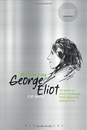 Modernizing George Eliot : The Writer as Artist, Intellectual, Proto-Modernist, Cultural Critic - Newton, K.M.