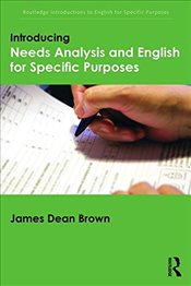 Introducing Needs Analysis and English for Specific Purposes  - Brown, James Dean