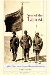 Year of the Locust : A Soldiers Diary and the Erasure of Palestines Ottoman Past - Tamari, Salim