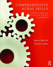 Comprehensive Aural Skills : A Flexible Approach to Rhythm, Melody, and Harmony - Merritt, Justin