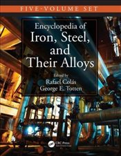 Encyclopedia of Iron, Steel, and Their Alloys, Five-Volume Set   - Totten, George E.