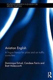Aviation English : A Lingua Franca for Pilots and Air Traffic Controllers - Estival, Dominique