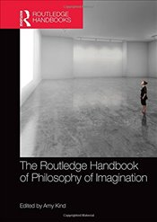 Routledge Handbook of Philosophy of Imagination  - Kind, Amy