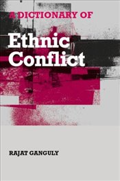 Dictionary of Ethnic Conflict - Ganguly, Rajat