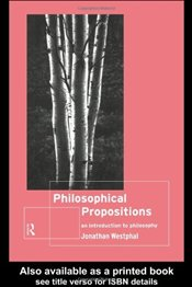 PHILOSOPHICAL PROPOSITIONS : An Introduction to Philosophy - Westphal, Jonathan