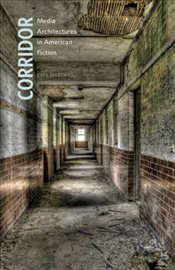Corridor : Media Architectures in American Fiction - Marshall, Kate
