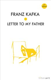 Letter to My Father - Kafka, Franz